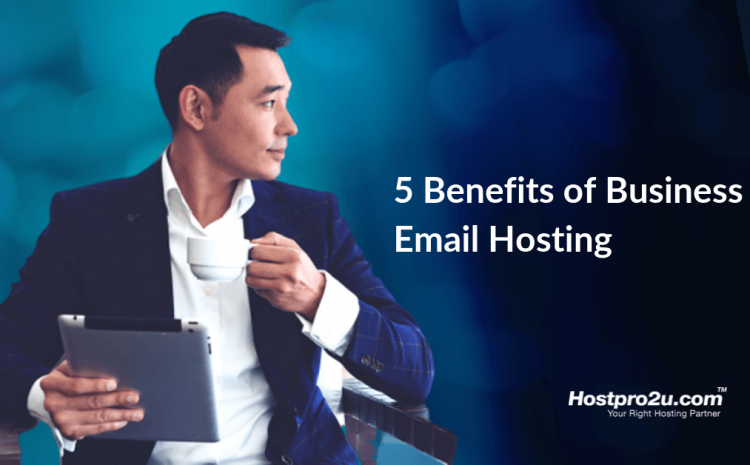 5 Benefits of Business Email Hosting